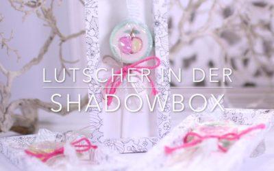 Lutscher in der Shadowbox – Videoanleitung